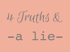 4 truths and a lie